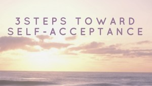 3steps toward self-acceptance(&acceptance