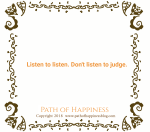 Listen to listen. Don't listen to judge.
