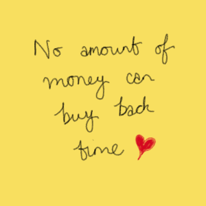 No amount of money can buy time back