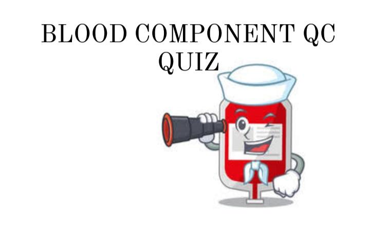 Blood component qc quiz