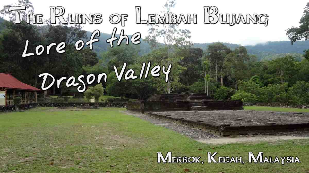 The Ruins of Lembah Bujang:  Lore of the Dragon Valley