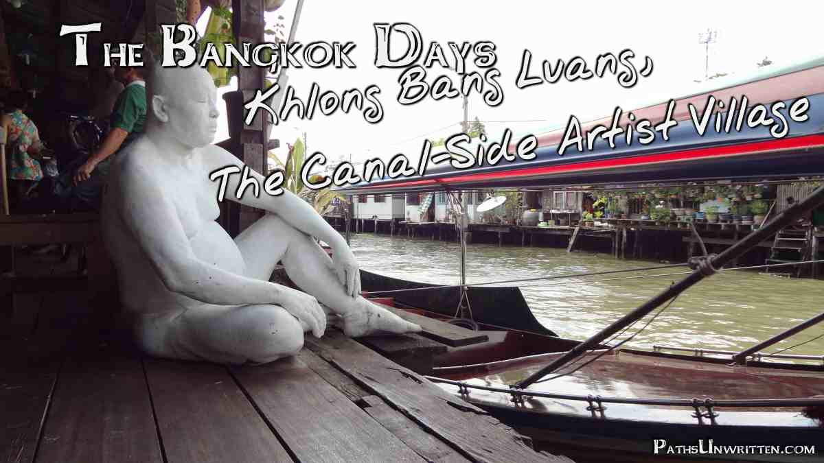 The Bangkok Days:  Khlong Bang Luang, the Canal-Side Artist Village