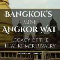 Bangkok's Mini Angkor Wat: Legacy of the Thai-Khmer Rivalry