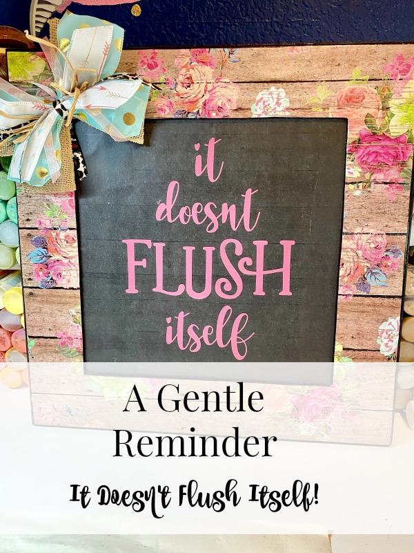 A Gentle Reminder, It doesn't flush itself sign