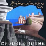 23 - Crowded House - Dreamers Are Waiting