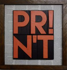 PRINT . . . what it used to be : handcrafted letters in wood frame