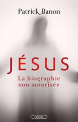 Jésus LA BIOGRAPHIE NON AUTORISÉE