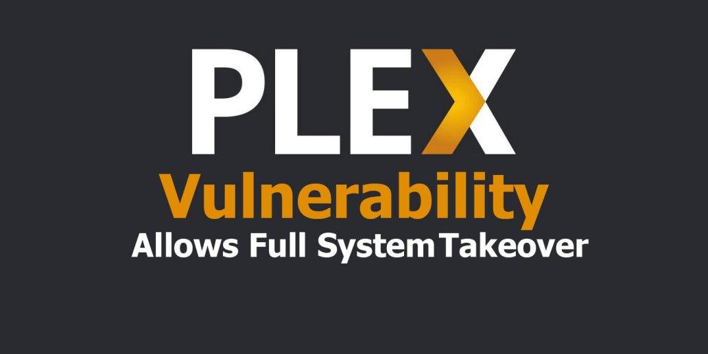 Recent Plex Vulnerability Allows Full System Takeover