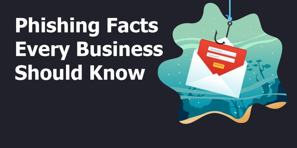 Phishing Facts Every Business Should Know.