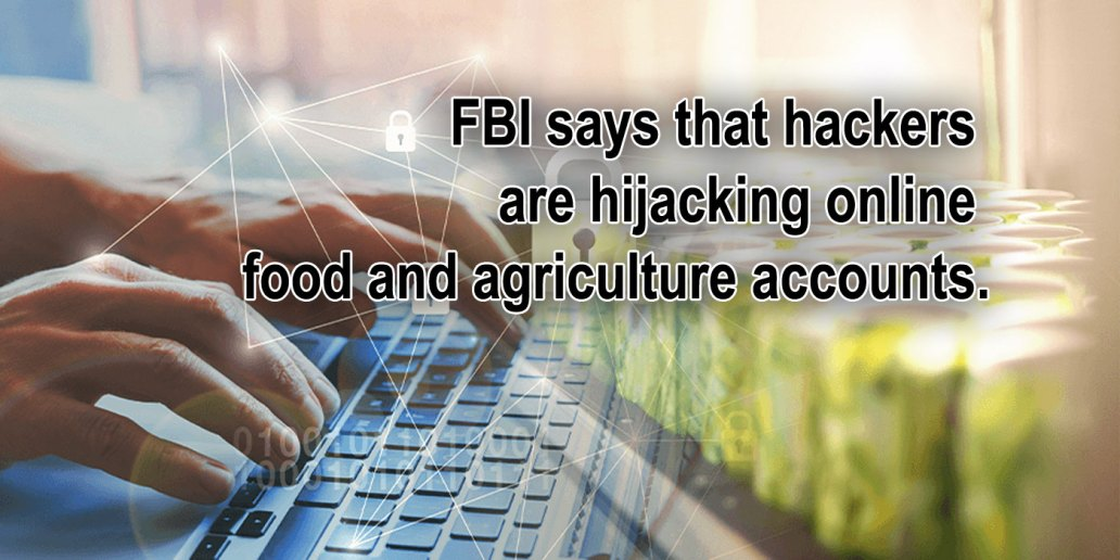 FBI says that hackers are hijacking online food and agriculture accounts