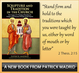 Scripture and Tradition in the Church By Patrick Madrid