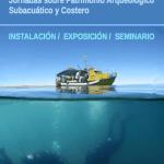 «Historia Bajo las Aguas» // Jornadas sobre Patrimonio Arqueológico Subacuático y Costero.