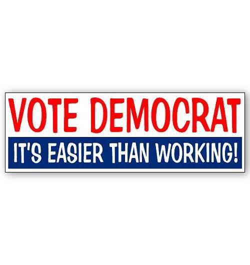 Vote democrat easier than working