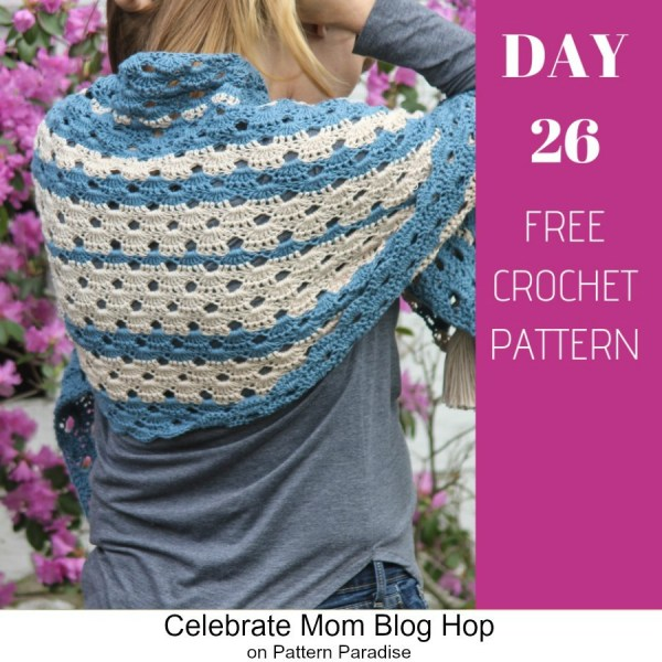 2019 Celebrate Mom Blog Hop – Day 26 Bondi Shawl