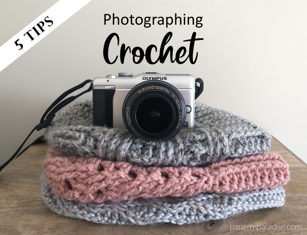 5 Tips for Photographing Crochet | Pattern Paradise