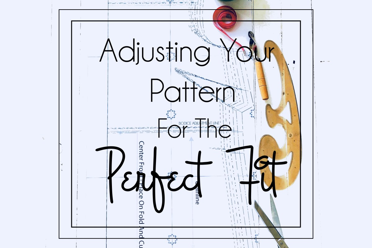 Adjusting Your Pattern For The Perfect Fit