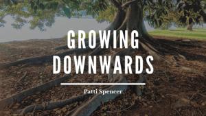 Growing_Downwards_Patti_Spencer blog header