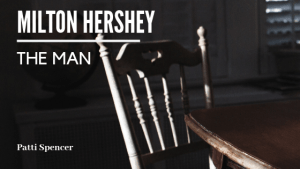 Milton_Hershey_Patti_Spencer blog header