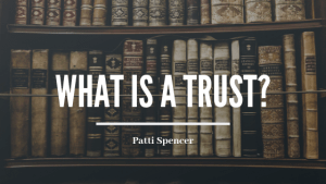What_Is_A_Trust_Patti_Spencer blog header