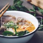 Top 10 – Najlepsze dania z Wietnamu