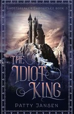 The Idiot King by Patty Jansen