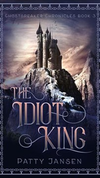 Ghostspeaker Chronicles 3. The Idiot King