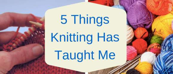 5 Things Knitting Has Taught Me