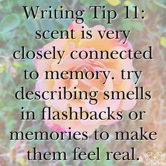 """The Writing Tip appears over a faded photo of a pink and yellow rose, surrounded by green leaves. The writing tip reads, """"Writing Tip 11: Scent is very closely connected to memory. Try describing smells in flashbacks or memories to make them feel real."""