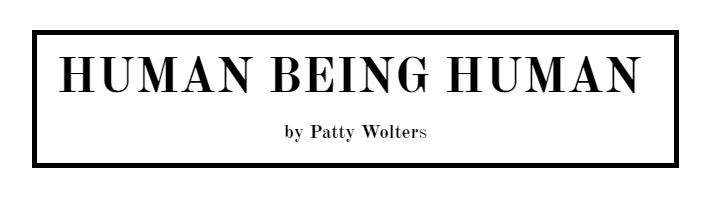 human being human by Patty Wolters