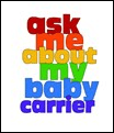 ask me about my baby carrier
