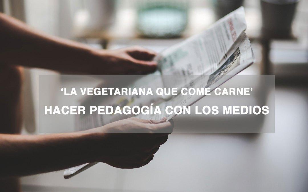'La vegetariana que come carne': hagamos pedagogía con los medios