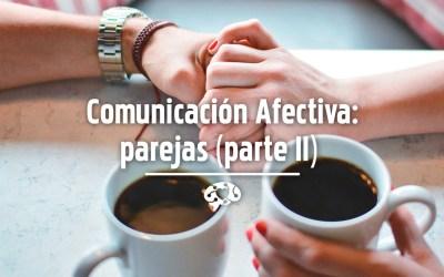 Comunicación Afectiva: parejas (II)