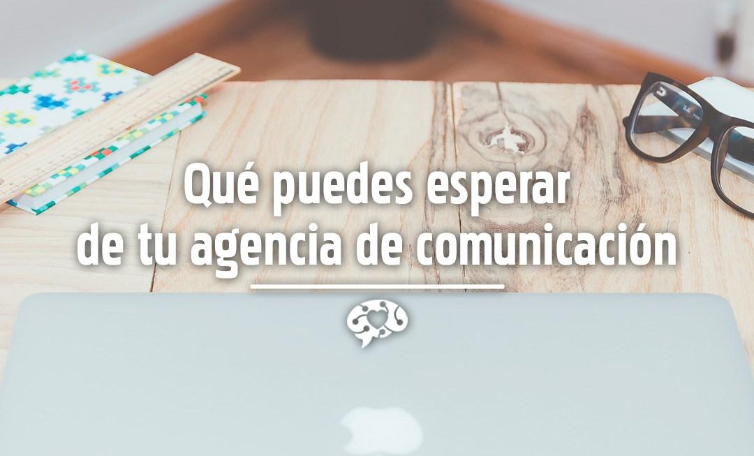 Qué puedes esperar de tu agencia de comunicación