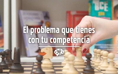 El problema que tienes con tu competencia
