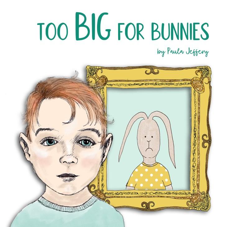 Too Big for Bunnies by Paula Jeffery