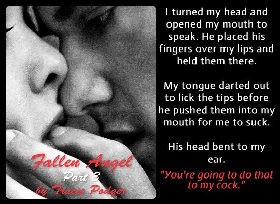 Photo of a man and a woman in a sensual moment, with a seductive quote from Fallen Angel, Part 3, an erotic suspense novel from the Fallen Angel Series by author Tracie Podger