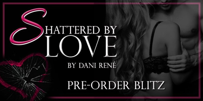 Banner Ad - Pre-Order for Shattered by Love, by Dani René