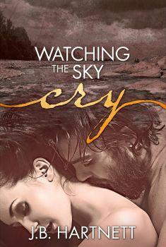 Watching the Sky Cry, J. B. Hartnett, Book Cover Photo