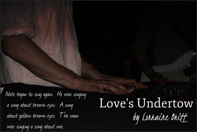 Photo and quote from Love's Undertow by Lorraine Britt