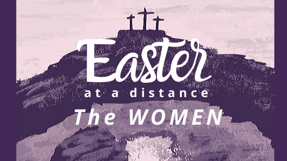 Easter at a Distance The Women title graphic