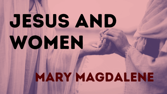 Title graphic Jesus and Women Mary Magdalene