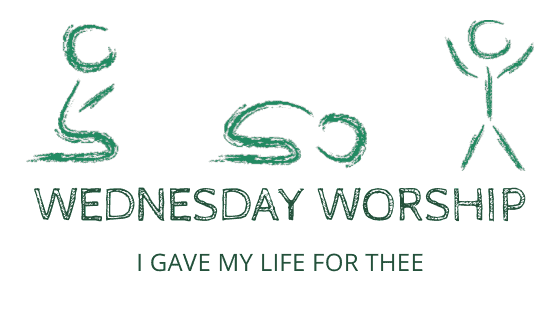 Wednesday Worship I gave My Life for Thee title graphic