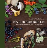 Naturkokboken Från skogspromenaden till tallriken Bokomslag