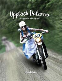 Upptäck Dalarna - 103 upplevelser och utflyktsmål Bokomslag