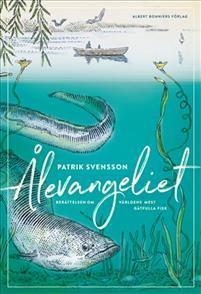 Ålevangeliet - Berättelsen om världens mest gåtfulla fisk Bokomslag