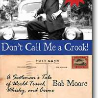 Recommended Read: Don't Call Me a Crook! A Scotsman's Tale of World Travel, Whisky, and Crime by Bob Moore