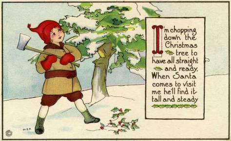 "Another ""USA Made"" card but without postmark of personal message.  The featured message with the art, however, may be contrasted with that on the card above it.  This is the one time a year a child may be considered virtuous and not naughty for cutting down a tree."