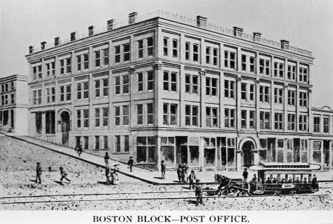 "Boston Block, built by Ranke (as contractor, not owner) at the southeast corner of Columbia and Second Ave. shortliy before the 1889 first, which it just ""missed.""  Not entirely.  The windows were blown out by the heat. Saved from the first it was stuffed with businesses following it, with companies sharing offices and desks.  For a time it was also the home of the Post Office."