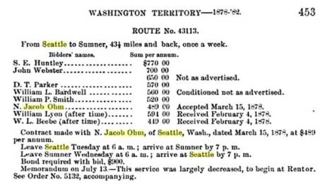 The often helpful Ron Edge found this territorial-timed listing on line. It records several bids for the 1878-1882 job of carrying on horseback the mail between Seattle and Sumner. N. Jacob Olm's big low bid - although not the lowest - was favored and he got $489 a year from the federal postal service.