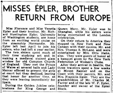 This Seattle Times clip from Oct. 19, 1935 reveals that the family has flourished. Two sisters and a brother, grandchildren of W.F. Epler, the builder of the Epler Block, have returned for, for the sisters, more than a year of adventure and art in Europe.